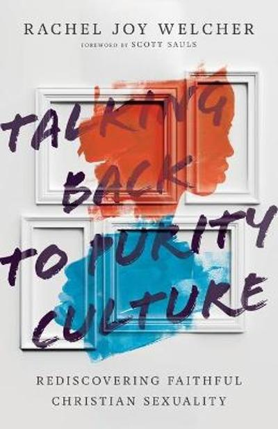 Talking Back to Purity Culture - Rachel Joy Welcher