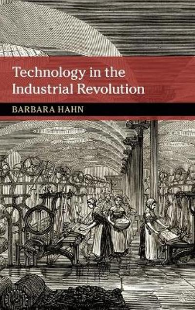 Technology in the Industrial Revolution - Barbara Hahn