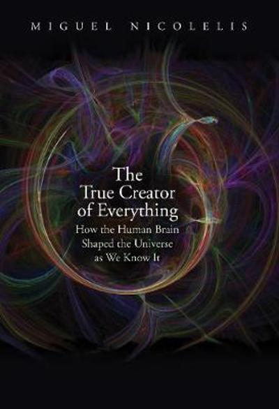 The True Creator of Everything - Miguel Nicolelis