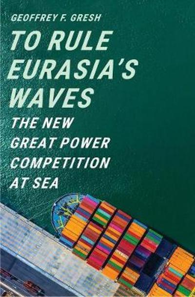 To Rule Eurasia's Waves - Geoffrey F. Gresh