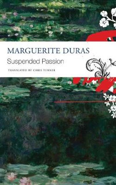 The Suspended Passion - Marguerite Duras