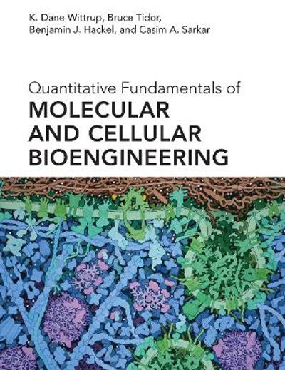 Quantitative Fundamentals of Molecular and Cellular Bioengineering - K. Dane Wittrup