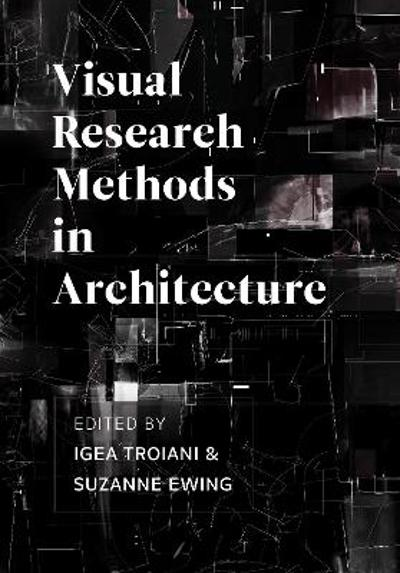 Visual Research Methods in Architecture - Igea Troiani