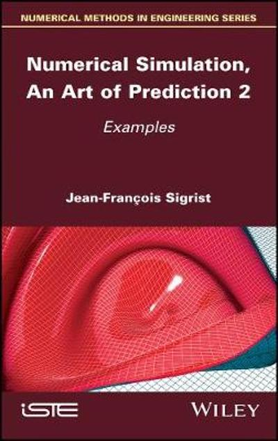 Numerical Simulation, An Art of Prediction, Volume 2 - Jean-Francois Sigrist