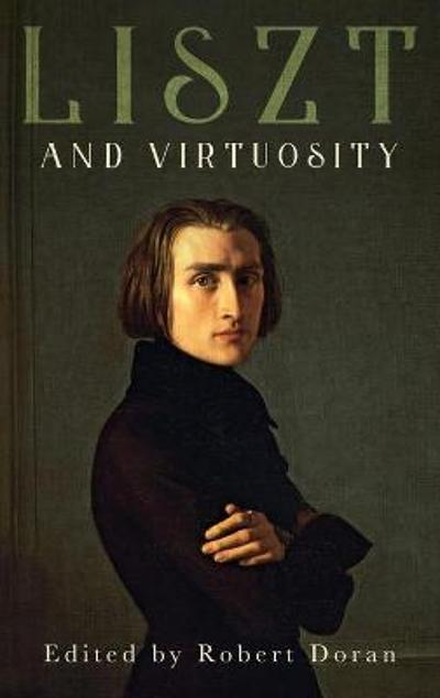 Liszt and Virtuosity - Robert Doran