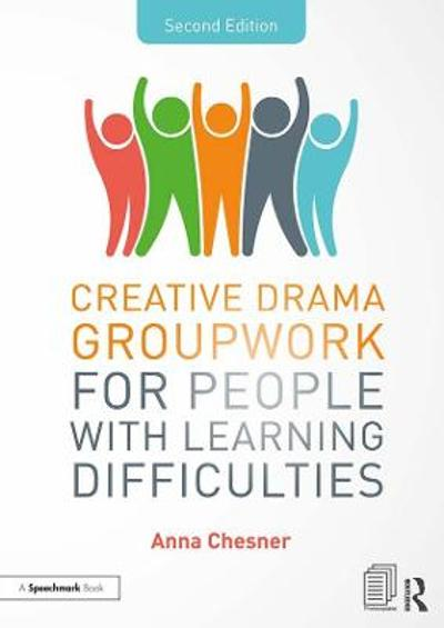 Creative Drama Groupwork for People with Learning Difficulties - Anna Chesner