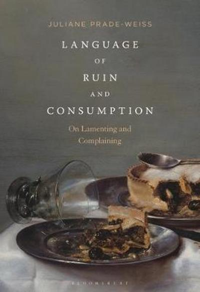 Language of Ruin and Consumption - Dr Juliane Prade-Weiss