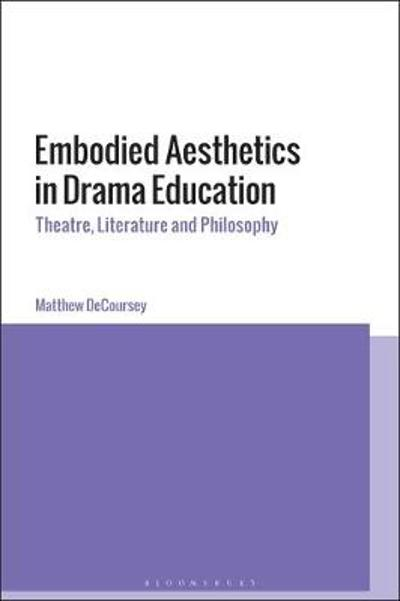 Embodied Aesthetics in Drama Education - Dr Matthew DeCoursey