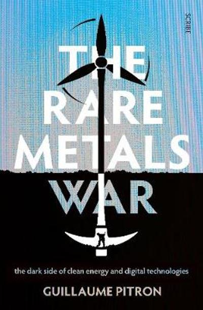 The Rare Metals War - Guillaume Pitron