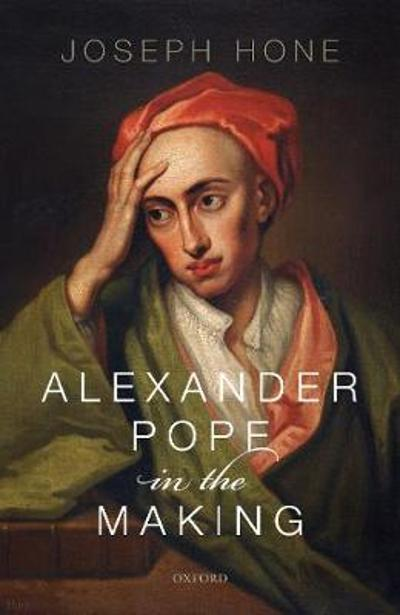 Alexander Pope in the Making - Joseph Hone