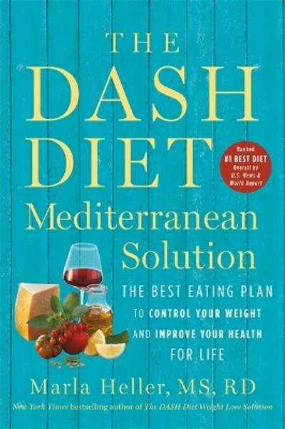 The DASH Diet Mediterranean Solution - Marla Heller