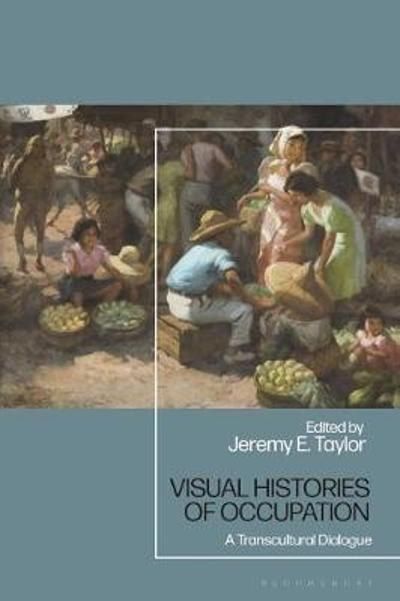 Visual Histories of Occupation - Jeremy E. Taylor