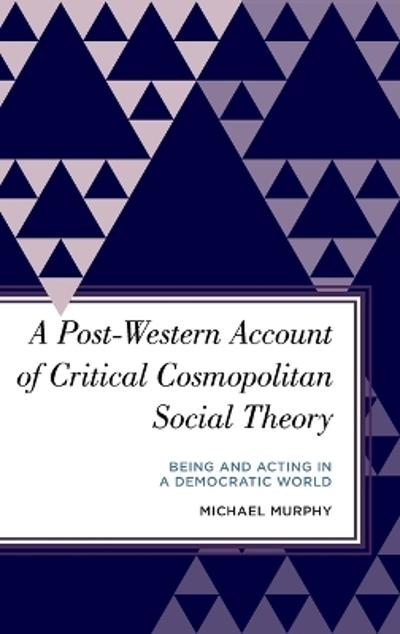 A Post-Western Account of Critical Cosmopolitan Social Theory - Michael Murphy