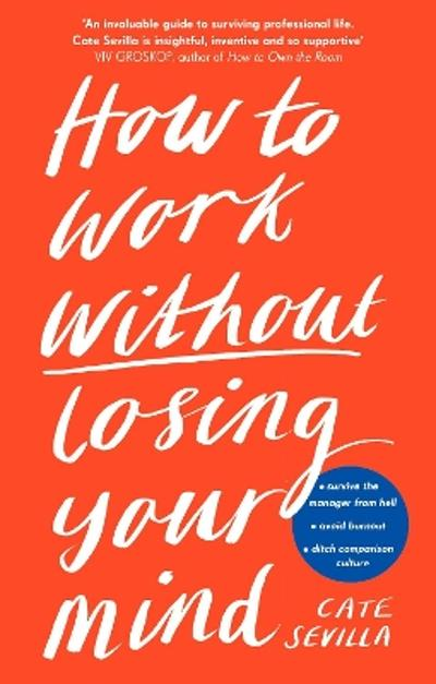How to Work Without Losing Your Mind - Cate Sevilla