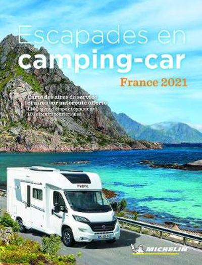 Escapades en camping-car France Michelin 2021 - Michelin Camping Guides -