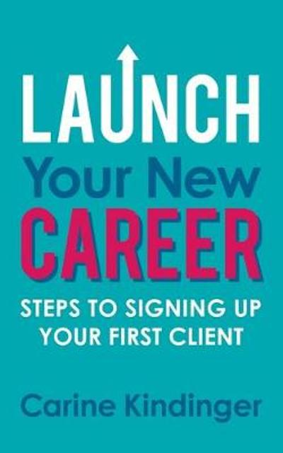Launch Your New Career - Carine Kindinger