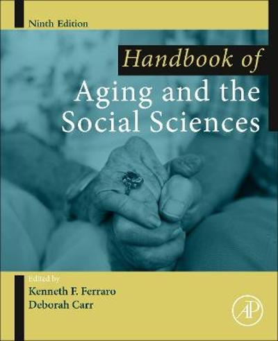 Handbook of Aging and the Social Sciences - Kenneth Ferraro