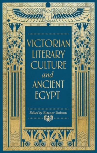 Victorian literary culture and ancient Egypt - Eleanor Dobson