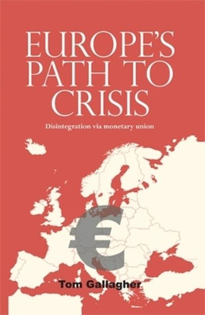 Europe's path to crisis - Tom Gallagher