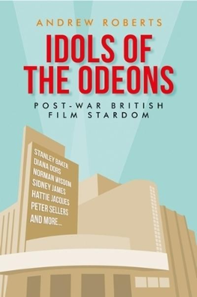 Idols of the Odeons - Andrew Roberts