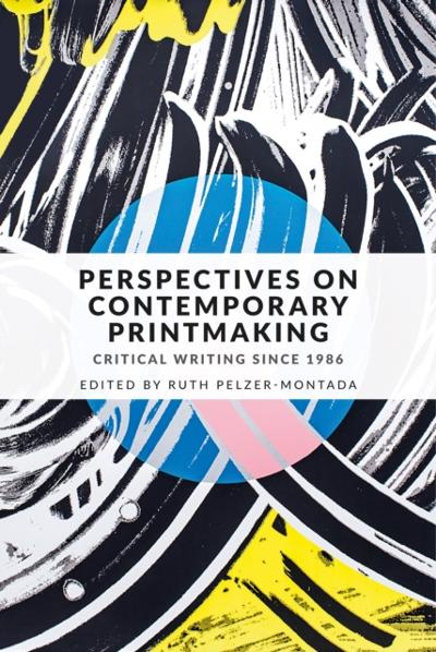 Perspectives on contemporary printmaking - Ruth Pelzer-Montada
