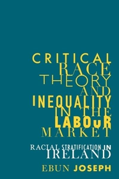 Critical race theory and inequality in the labour market - Ebun Joseph