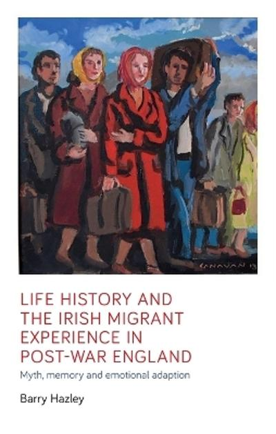 Life history and the Irish migrant experience in post-war England - Barry Hazley