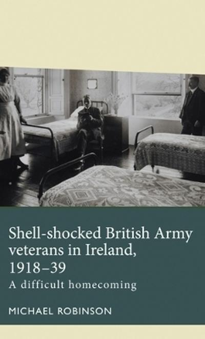 Shell-shocked British Army veterans in Ireland, 1918-39 - Michael Robinson