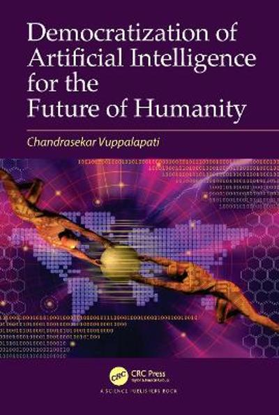 Democratization of Artificial Intelligence for the Future of Humanity - Chandrasekar Vuppalapati
