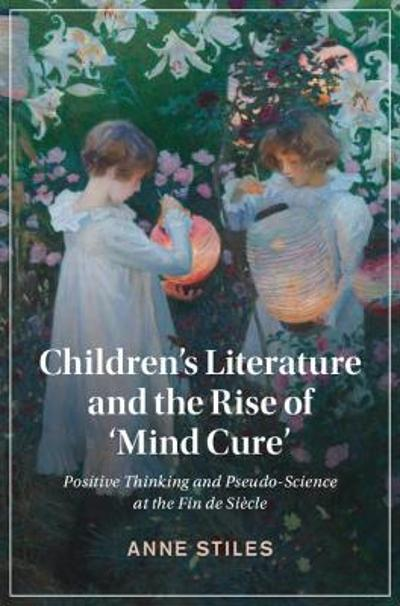 Children's Literature and the Rise of 'Mind Cure' - Anne Stiles