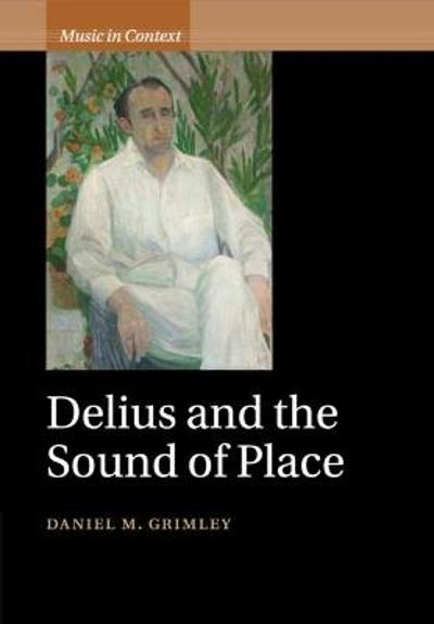 Delius and the Sound of Place - Daniel M. Grimley