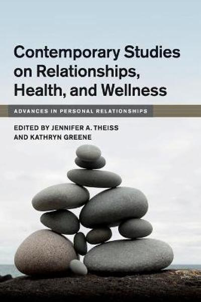 Contemporary Studies on Relationships, Health, and Wellness - Jennifer A. Theiss