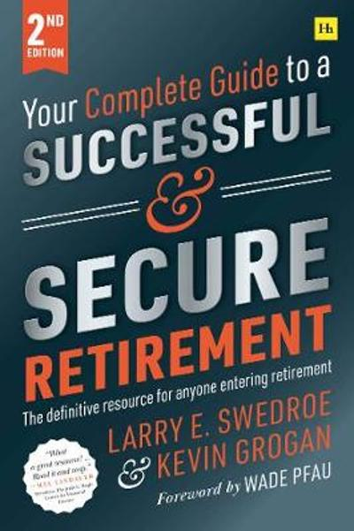 Your Complete Guide to a Successful and Secure Retirement 2nd ed - Larry Swedroe