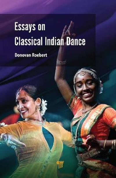 Essays on Classical Indian Dance - Donovan Roebert