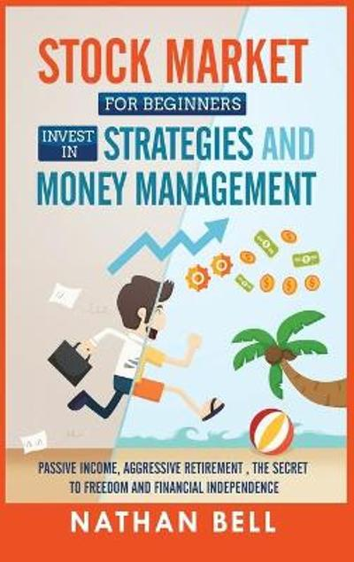 Stock Market for Beginners Invest in Strategies and Money Management - Nathan Bell