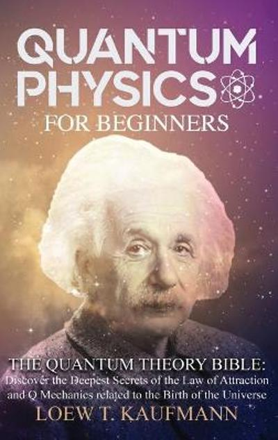 Quantum Physics for Beginners - Loew T Kaufmann