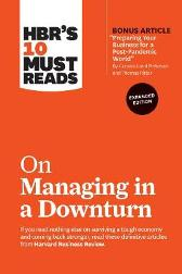 HBR's 10 Must Reads on Managing in a Downturn - Harvard Business Review