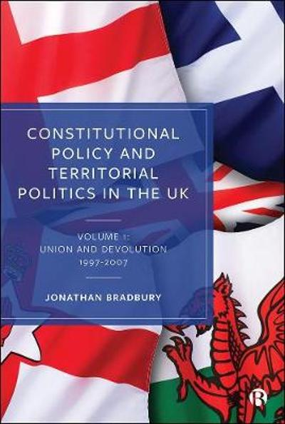 Constitutional Policy and Territorial Politics in the UK - Jonathan Bradbury