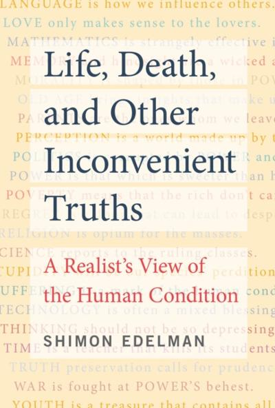 Life, Death, and Other Inconvenient Truths - Shimon Edelman