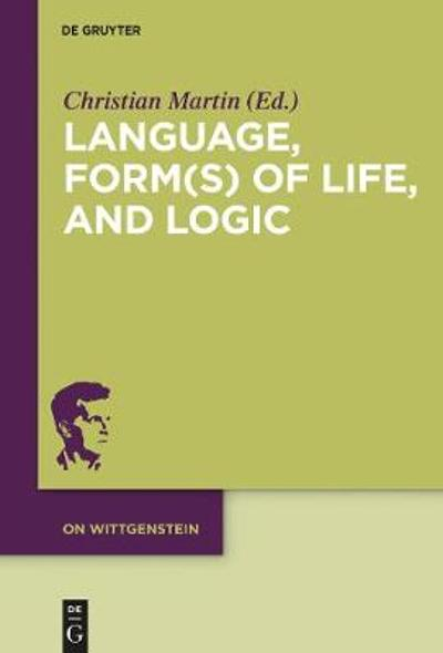 Language, Form(s) of Life, and Logic - Christian Martin