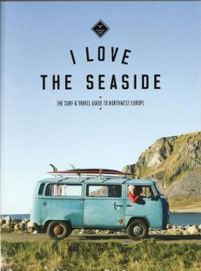The Surf & Travel Guide to Northwest Europe - Alexandra Gossink