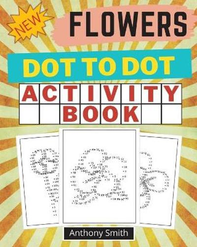 NEW!! Flowers Dot to Dot Activity Book - Anthony Smith