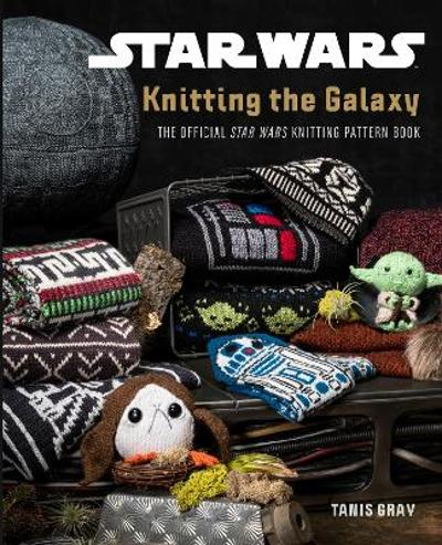 Star Wars: Knitting the Galaxy - Tanis Gray