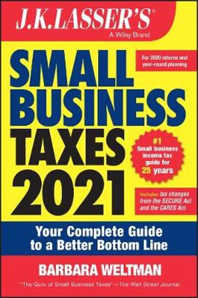 J.K. Lasser's Small Business Taxes 2021 - Barbara Weltman