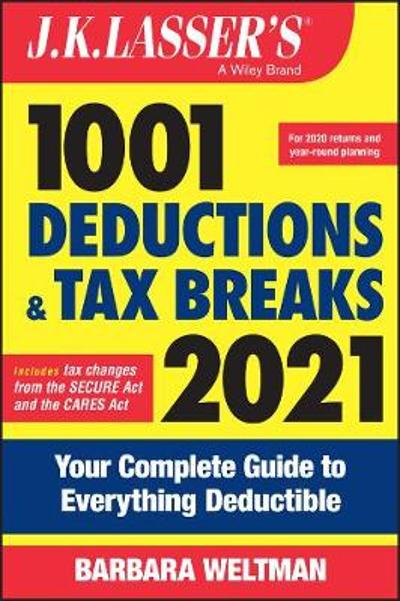 J.K. Lasser's 1001 Deductions and Tax Breaks 2021 - Barbara Weltman