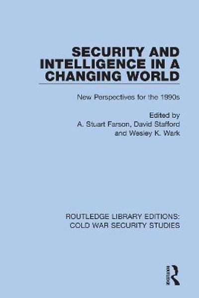 Security and Intelligence in a Changing World - A. Stuart Farson