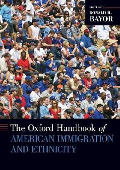 Oxford Handbook of American Immigration and Ethnicity - Ronald H. Bayor