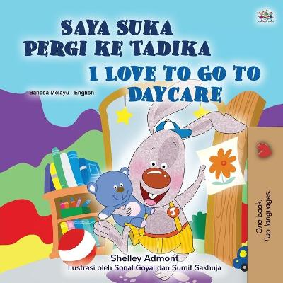 I Love to Go to Daycare (Malay English Bilingual Children's Book) - Shelley Admont