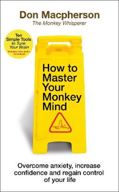 How to Master Your Monkey Mind - Don Macpherson