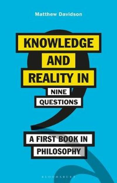 Knowledge and Reality in Nine Questions - Matthew Davidson